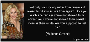 quote-not-only-does-society-suffer-from-racism-and-sexism-but-it-also-suffers-from-ageism-once-you-reach-madonna-ciccone-219167